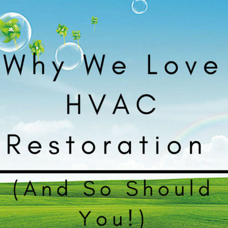 Why We Love HVAC Restoration (And So Should You!)